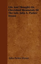 Life and Thought; Or, Cherished Memorials of the Late Julia A. Parker Dyson