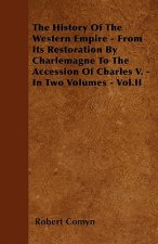The History Of The Western Empire - From Its Restoration By Charlemagne To The Accession Of Charles V. - In Two Volumes - Vol.II