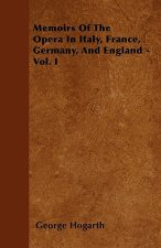 Memoirs Of The Opera In Italy, France, Germany, And England - Vol. I