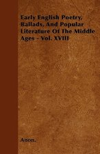 Early English Poetry, Ballads, And Popular Literature Of The Middle Ages - Vol. XVIII