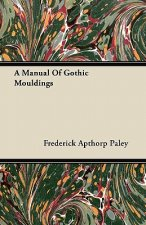 A Manual Of Gothic Mouldings