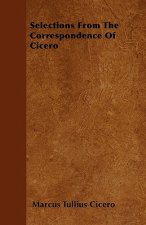 Selections From The Correspondence Of Cicero