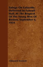 Eulogy On Lafayette, Delivered In Faneuil Hall, At The Request Of The Young Men Of Boston, September 6, 1934