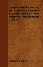 Greece And The Levant; Or, Diary Of A Summer's Excursion In 1834; With Epistolary Supplements - Vol. II