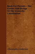 Book For Parents - The Genius And Design Of The Domestic Constitution