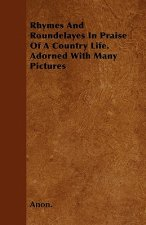 Rhymes and Roundelayes in Praise of a Country Life. Adorned with Many Pictures