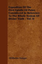Exposition Of The First Epistle Of Peter, Considered In Reference To The Whole System Of Divine Truth - Vol. II