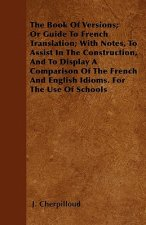 The Book Of Versions; Or Guide To French Translation; With Notes, To Assist In The Construction, And To Display A Comparison Of The French And English
