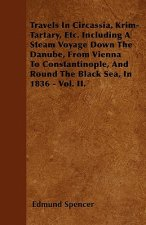 Travels In Circassia, Krim-Tartary, Etc. Including A Steam Voyage Down The Danube, From Vienna To Constantinople, And Round The Black Sea, In 1836 - V