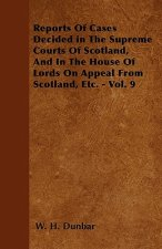 Reports Of Cases Decided in The Supreme Courts Of Scotland, And In The House Of Lords On Appeal From Scotland, Etc. - Vol. 9