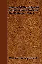 History Of The Reign Of Ferdinand And Isabella The Catholic - Vol. 3