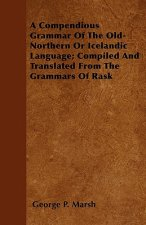A Compendious Grammar Of The Old-Northern Or Icelandic Language; Compiled And Translated From The Grammars Of Rask