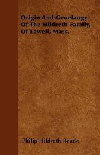 Origin And Genealogy Of The Hildreth Family, Of Lowell, Mass.
