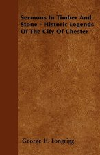Sermons In Timber And Stone - Historic Legends Of The City Of Chester