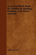 A Normal Word Book, Or, Studies In Spelling, Defining, And Word-Analysis