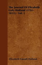 The Journal of Elizabeth Lady Holland (1791-1811) - Vol. I