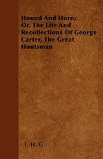 Hound And Horn; Or, The Life And Recollections Of George Carter, The Great Huntsman