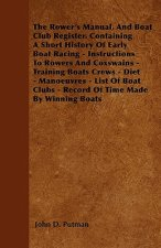 The Rower's Manual, And Boat Club Register. Containing A Short History Of Early Boat Racing - Instructions To Rowers And Coxswains - Training Boats Cr