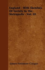 England - With Sketches Of Society In The Metropolis - Vol. III