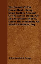 The Pursuit Of The House-Boat - Being Some Further Account Of The Divers Doings Of The Associated Shades, Under The Leadership Of Sherlock Holmes, Esq