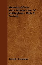 Memoirs Of Mrs. Mary Tatham, Late Of Nottingham - With A Portrait