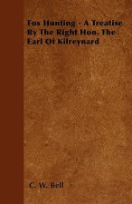 Fox Hunting - A Treatise By The Right Hon. The Earl Of Kilreynard