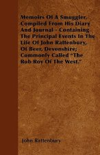 Memoirs Of A Smuggler, Compiled From His Diary And Journal - Containing The Principal Events In The Life Of John Rattenbury, Of Beer, Devonshire; Comm