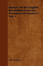 History Of The English Revolution From The Accession Of Charles I. - Vol. 1