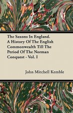 The Saxons In England. A History Of The English Commonwealth Till The Period Of The Norman Conquest - Vol. I