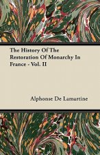 The History Of The Restoration Of Monarchy In France - Vol. II
