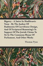Bigotry - A Satire In Hudibrastic Verse - By The Author Of Rudiments Of Curvilinear Design, And Of Scriptural Reasoning's In Support Of The Jewish Cla