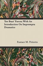 Ten Boys' Farces; With An Introduction On Impromptu Dramatics