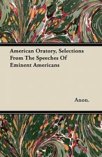American Oratory, Selections From The Speeches Of Eminent Americans
