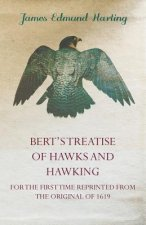 Bert's Treatise of Hawks and Hawking - For the First Time Reprinted from the Original of 1619