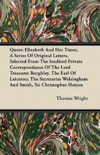 Queen Elizabeth And Her Times, A Series Of Original Letters, Selected From The Inedited Private Correspondence Of The Lord Treasurer Burghley, The Ear