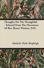 Thoughts For The Thoughtful - Selected From The Discourses Of Rev. Reuen Thomes, D.D.