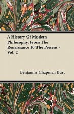 A History Of Modern Philosophy, From The Renaissance To The Present - Vol. 2