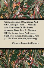 Certain Mounds Of Arkansas And Of Mississippi; Part 1 - Mounds And Cemetries Of The Lower Arkansas River, Part 2 - Mounds Of The Lower Yazoo And Lower