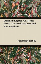 Opals And Agates; Or, Scenes Under The Southern Cross And The Magelhans