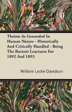 Theism as Grounded in Human Nature - Historically and Critically Handled - Being the Burnett Lectures for 1892 and 1893