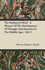 The Mediaeval Mind - A History Of The Development Of Thought And Emotion In The Middle Ages - Vol. I