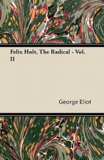 Felix Holt, the Radical - Vol. II