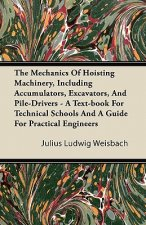 The Mechanics Of Hoisting Machinery, Including Accumulators, Excavators, And Pile-Drivers - A Text-book For Technical Schools And A Guide For Practica