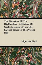 The Literature Of The Highlanders - A History Of Gaelic Literature From The Earliest Times To The Present Day