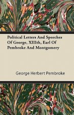 Political Letters and Speeches of George, XIIIth, Earl of Pembroke and Montgomery
