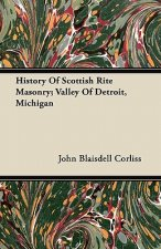 History Of Scottish Rite Masonry; Valley Of Detroit, Michigan