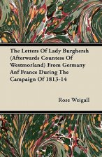The Letters Of Lady Burghersh (Afterwards Countess Of Westmorland) From Germany Anf France During The Campaign Of 1813-14