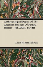 Anthropological Papers Of The American Museum Of Natural History - Vol. XXIII, Part III