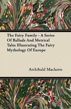The Fairy Family - A Series of Ballads and Metrical Tales Illustrating the Fairy Mythology of Europe