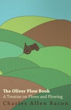 The Oliver Plow Book - A Treatise On Plows And Plowing